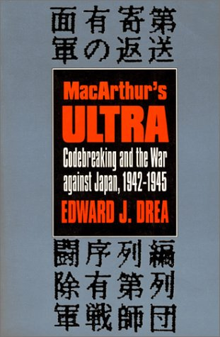 MacArthur's Ultra Codebreaking and the War Against Japan, 1942-1945  1992 9780700605767 Front Cover