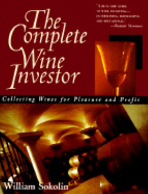 Complete Wine Investor Collecting Wines for Pleasure and Profit N/A edition cover