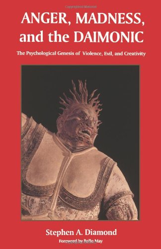 Anger, Madness, and the Daimonic The Psychological Genesis of Violence, Evil, and Creativity  1996 edition cover