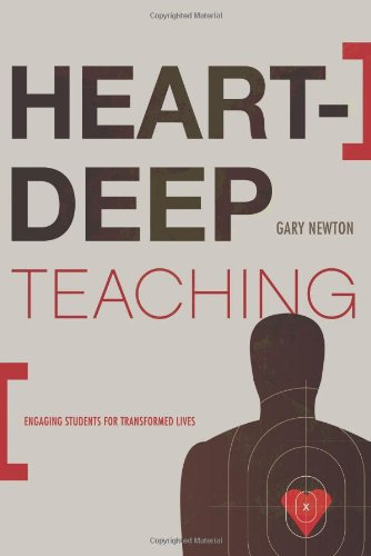 Heart-Deep Teaching Engaging Students for Transformed Lives  2012 edition cover