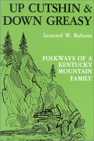 Up Cutshin and down Greasy Folkways of a Kentucky Mountain Family N/A edition cover