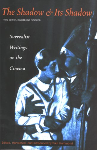 Shadow and Its Shadow Surrealist Writings on the Cinema 3rd 2000 (Revised) edition cover