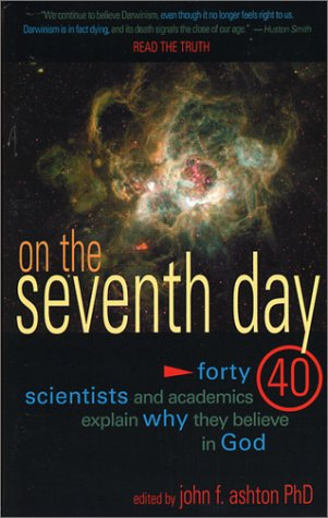 On the Seventh Day : Forty Scientists and Academics Explain Why They Believe in God 1st 2002 edition cover