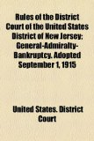 Rules of the District Court of the United States District of New Jersey; General-Admiralty-Bankruptcy Adopted September 1 1915   2010 edition cover