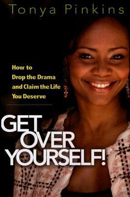 Get over Yourself! How to Drop the Drama and Claim the Life You Deserve  2005 9781401301767 Front Cover