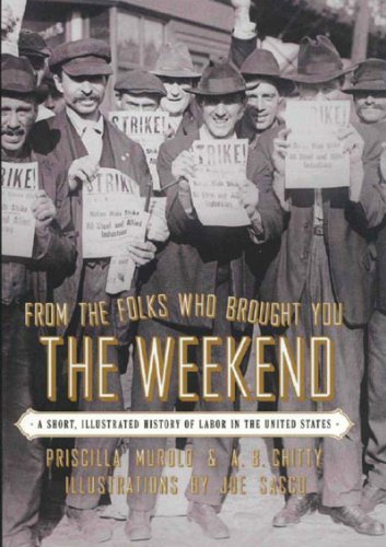 From the Folks Who Brought You the Weekend A Short, Illustrated History of Labor in the United States N/A edition cover
