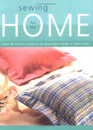 Sewing for the Home Over 50 Stylish Projects to Give Your Home a Fresh Look 2nd 2002 edition cover