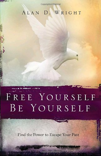 Free Yourself, Be Yourself Find the Power to Escape Your Past N/A edition cover