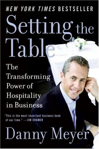 Setting the Table The Transforming Power of Hospitality in Business  2008 9780060742768 Front Cover