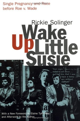 Wake up Little Susie Single Pregnancy and Race Before Roe V. Wade 2nd 2000 (Revised) edition cover