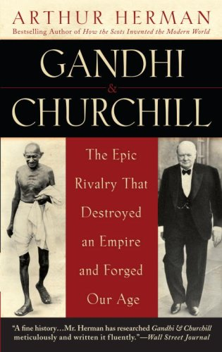 Gandhi and Churchill The Epic Rivalry That Destroyed an Empire and Forged Our Age N/A edition cover