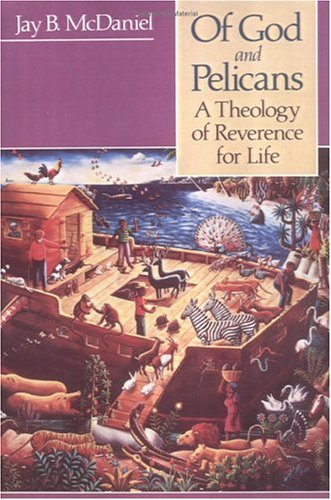 Of God and Pelicans A Theology of Reverance for Life N/A 9780664250768 Front Cover