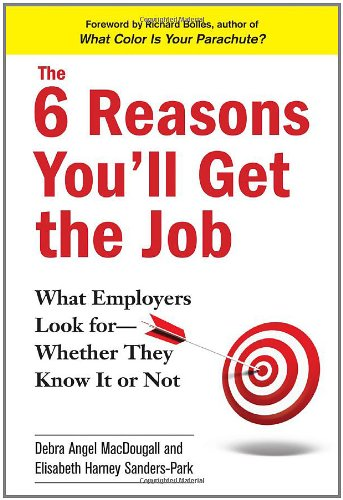 6 Reasons You'll Get the Job What Employers Look for--Whether They Know It or Not  2010 9780735204768 Front Cover