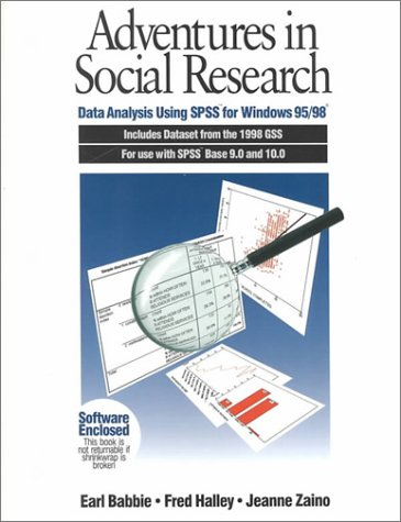 Adventures in Social Research Data Analysis Using SPSS for Windows 95/98, Includes Dataset from the 1998 Gss for Use with SPSS Base 9.0 and 10.0 4th 2000 9780761986768 Front Cover