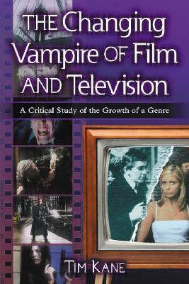 Changing Vampire of Film and Television A Critical Study of the Growth of a Genre  2006 edition cover