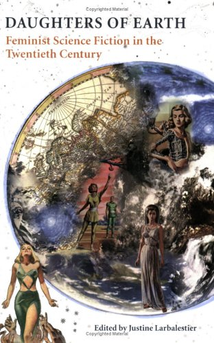 Daughters of Earth Feminist Science Fiction in the Twentieth Century  2006 9780819566768 Front Cover