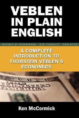 Veblen in Plain English : A Complete Introducttion to Thorstein Veblen's Economics N/A edition cover