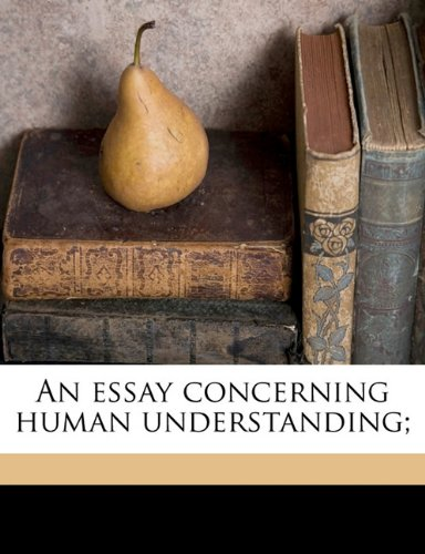 Essay Concerning Human Understanding; N/A 9781178440768 Front Cover