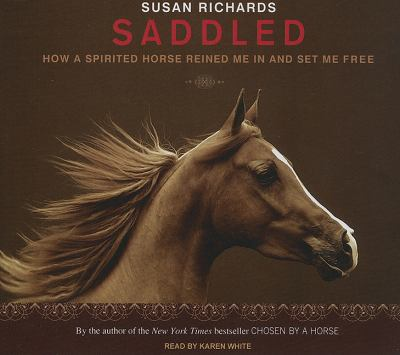 Saddled: How a Spirited Horse Reined Me in and Set Me Free, Library Edition  2010 9781400145768 Front Cover
