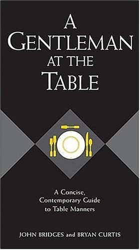 Gentleman at the Table A Concise, Contemporary Guide to Table Manners  2004 9781401601768 Front Cover