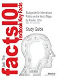 Studyguide for International Politics on the World Stage by John Rourke, ISBN 9780077384487  12th 9781490258768 Front Cover