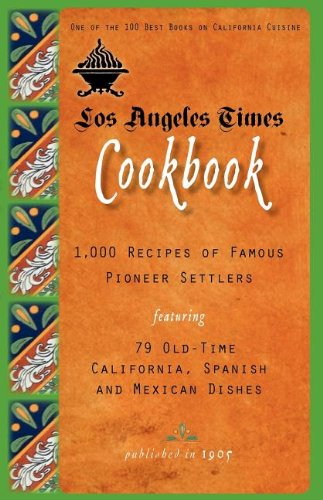 Los Angeles Times Cookbook 1,000 Recipes of Famous Pioneer Settlers Featuring Seventy-Nine Old-Time California Spanish and Mexican Dishes N/A 9781557090768 Front Cover