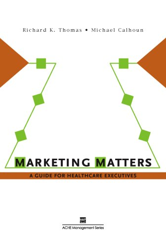 Marketing Matters A Guide for Health Care Executives  2007 edition cover