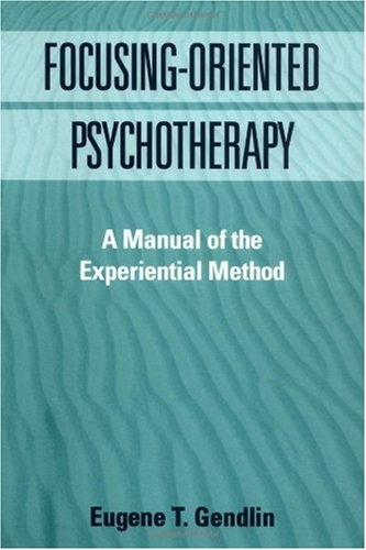 Focusing-Oriented Psychotherapy A Manual of the Experiential Method  1996 edition cover