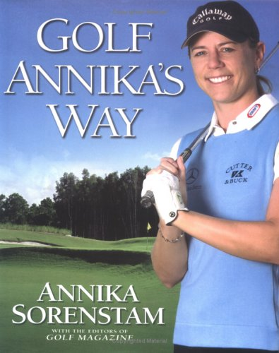 Golf Annika's Way How I Elevated My Game to Be the Best-- and How You Can Too  2004 edition cover