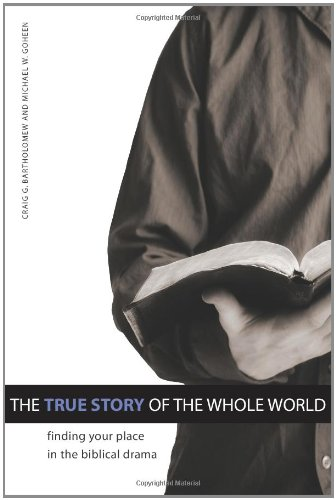 True Story of the Whole World Finding Your Place in the Biblical Drama  2009 edition cover