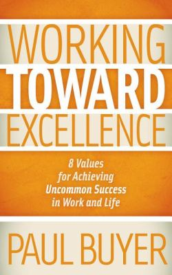 Working Toward Excellence 8 Values for Achieving Uncommon Success in Work and Life N/A 9781614481768 Front Cover