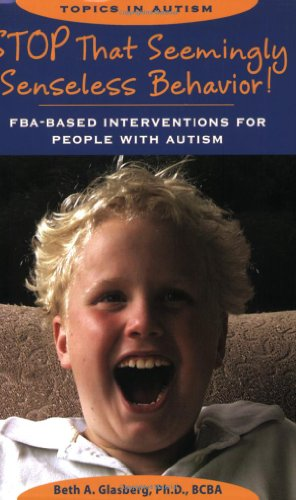 Stop That (Seemingly) Senseless Behavior! FBA-based Interventions for People with Autism  2008 edition cover