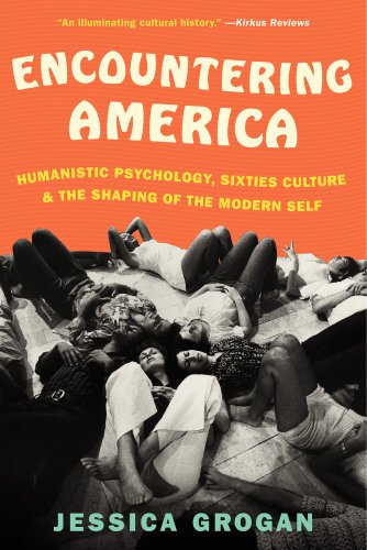 Encountering America Humanistic Psychology, Sixties Culture, and the Shaping of the Modern Self  2013 edition cover