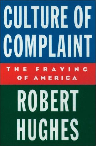 Culture of Complaint The Fraying of America  1993 9780195076769 Front Cover