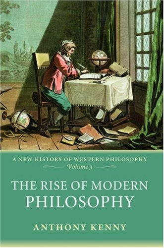 Rise of Modern Philosophy A New History of Western Philosophy, Volume 3  2008 edition cover