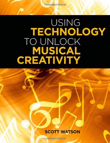 Using Technology to Unlock Musical Creativity   2011 edition cover