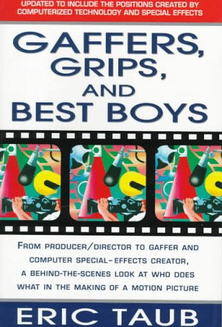 Gaffers, Grips, and Best Boys From Producer-Director to Gaffer and Computer Special Effects Creator, a Behind-the-Scenes Look at Who Does What in the Making of a Motion Picture  1994 (Revised) edition cover