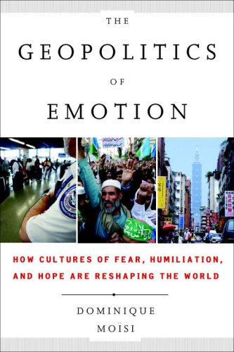 Geopolitics of Emotion How Cultures of Fear, Humiliation, and Hope Are Reshaping the World  2009 edition cover