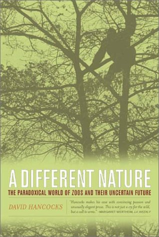 Different Nature The Paradoxical World of Zoos and Their Uncertain Future  2002 edition cover