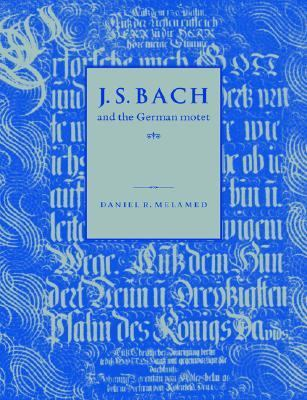 J. S. Bach and the German Motet   2005 9780521619769 Front Cover