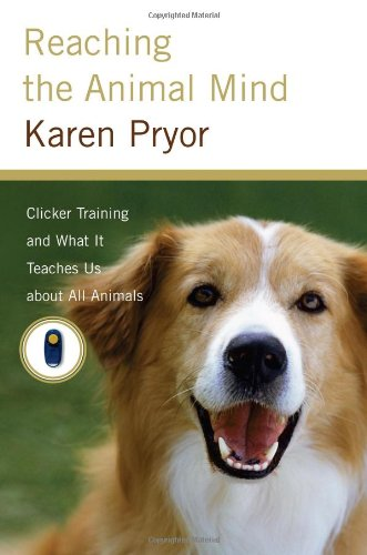 Reaching the Animal Mind Clicker Training and What It Teaches Us about All Animals  2009 edition cover