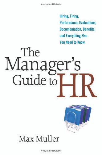 Manager's Guide to HR Hiring, Firing, Performance Evaluations, Documentation, Benefits, and Everything Else You Need to Know  2009 edition cover