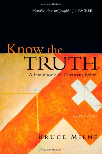 Know the Truth A Handbook of Christian Belief 3rd 2010 (Revised) edition cover