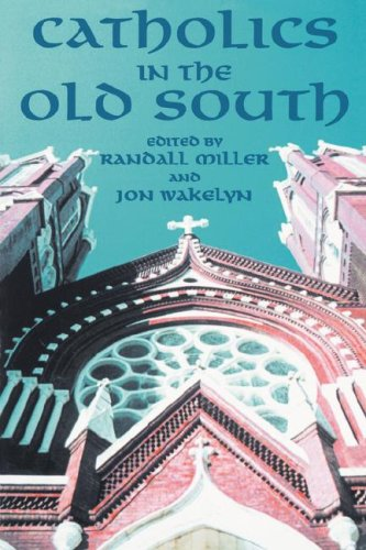 Catholics in the Old South Essays on Church and Culture N/A edition cover