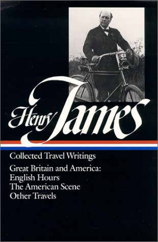 Henry James Collected Travel Writings Great Britain and America - English Hours - The American Scene - Other Travels N/A edition cover