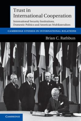 Trust in International Cooperation International Security Institutions, Domestic Politics and American Multilateralism  2011 9781107603769 Front Cover
