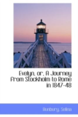 Evelyn, or, a Journey from Stockholm to Rome In 1847-48  N/A 9781113150769 Front Cover
