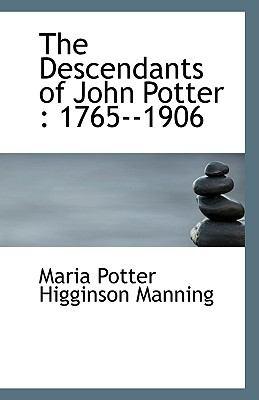 Descendants of John Potter : 1765--1906 N/A 9781115271769 Front Cover