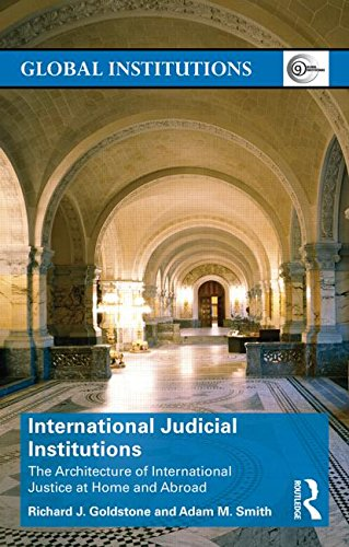 International Judicial Institutions The Architecture of International Justice at Home and Abroad 2nd 2015 (Revised) edition cover