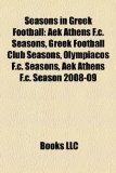 Seasons in Greek Football : Aek Athens F. C. Seasons, Greek Football Club Seasons, Olympiacos F. C. Seasons, Aek Athens F. C. Season 2008-09 N/A edition cover